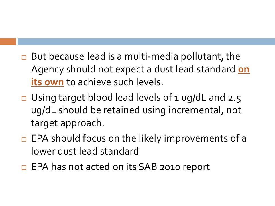 But because lead is a multi-media pollutant, the Agency should not expect a dust lead standard on its own to achieve such levels.