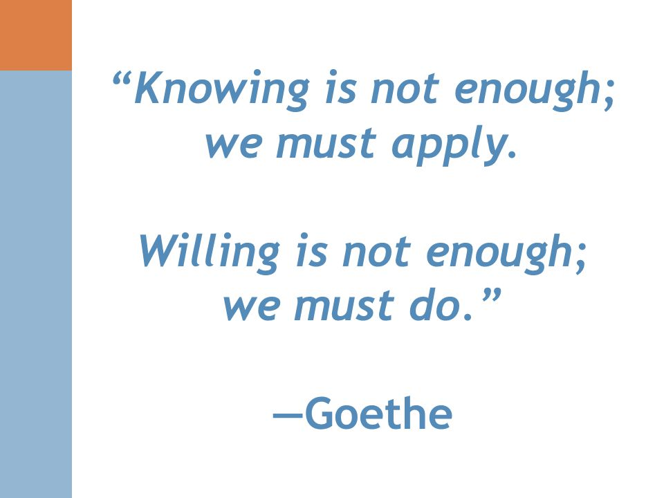Knowing is not enough; we must apply