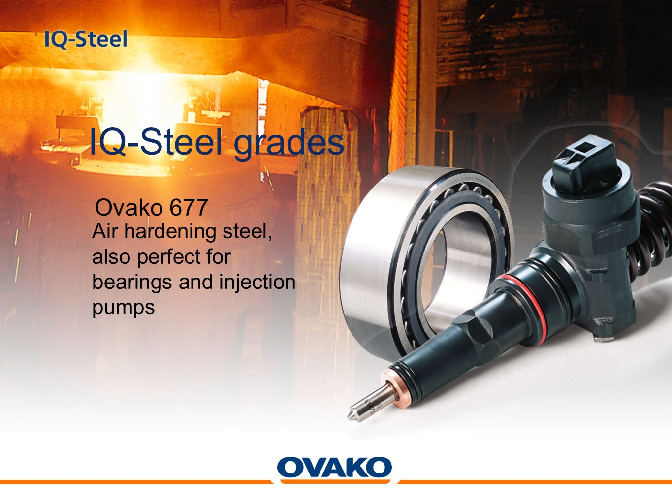 IQ-Steel grades Ovako 677 Air hardening steel, also perfect for bearings and injection pumps