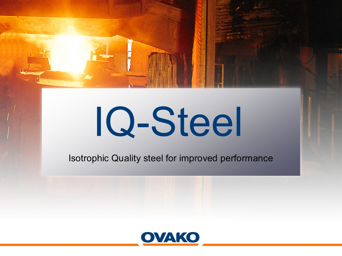 Isotrophic Quality steel for improved performance