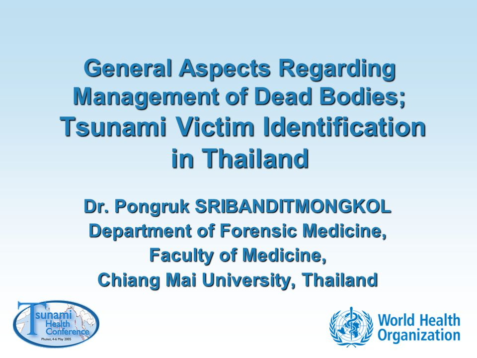 General Aspects Regarding Management of Dead Bodies; Tsunami Victim Identification in Thailand