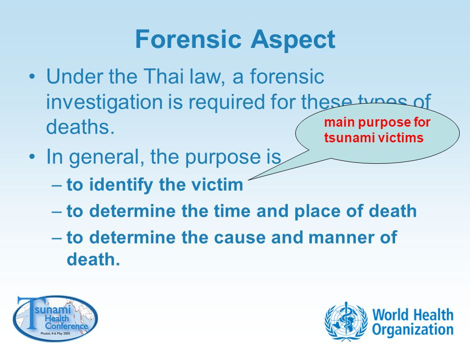 Forensic Aspect Under the Thai law, a forensic investigation is required for these types of deaths.
