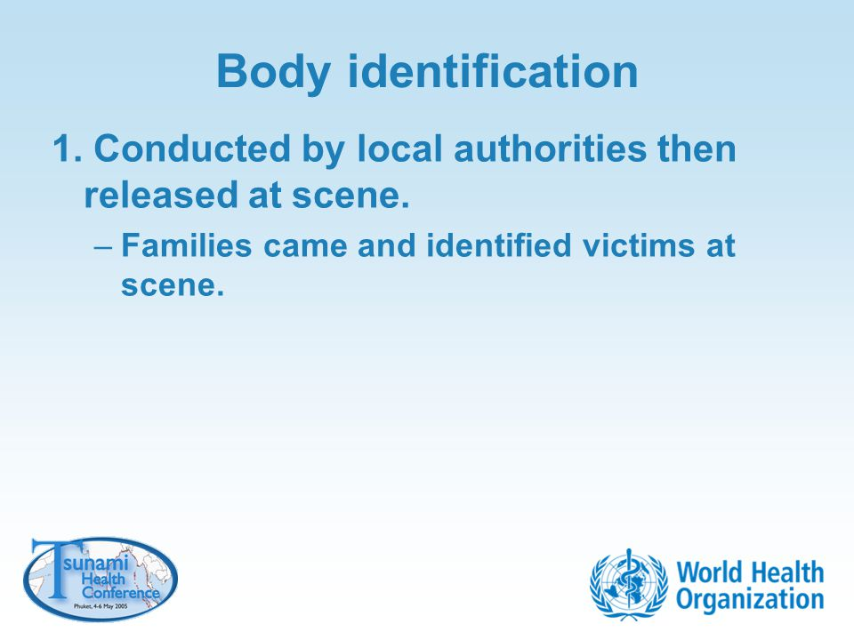 Body identification 1. Conducted by local authorities then released at scene.