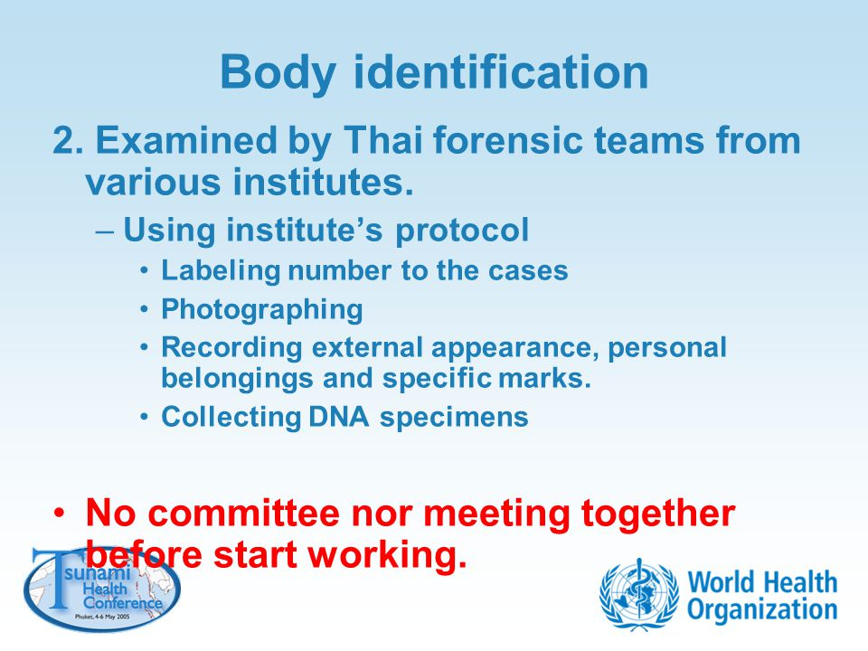 Body identification 2. Examined by Thai forensic teams from various institutes. Using institute's protocol.