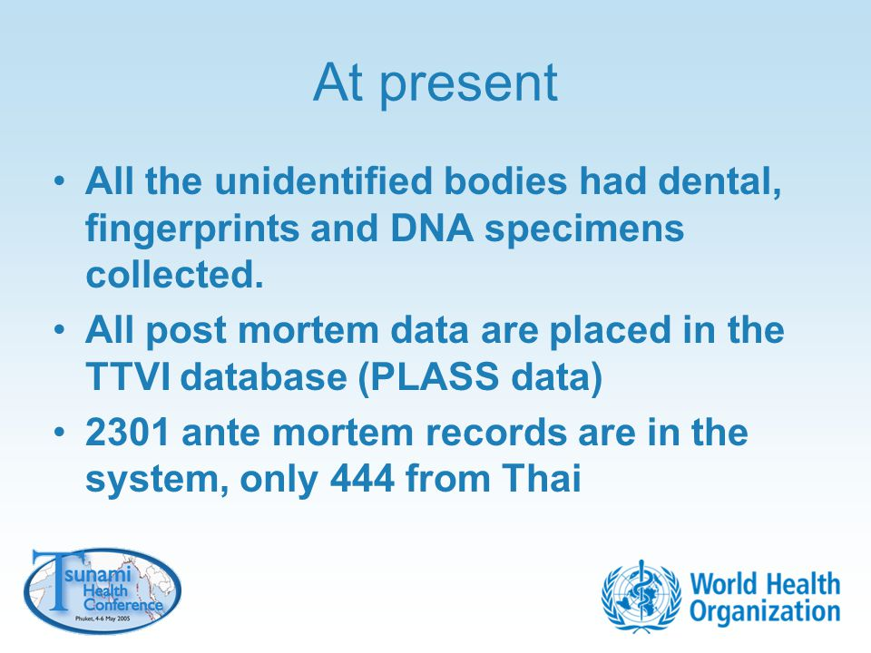 At present All the unidentified bodies had dental, fingerprints and DNA specimens collected.