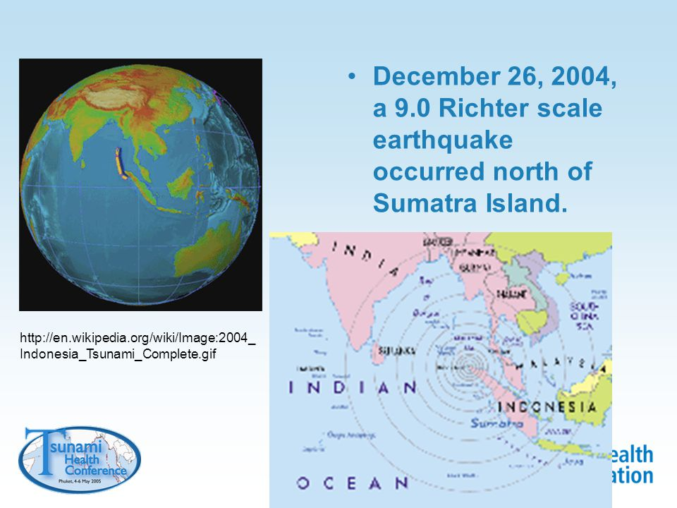 December 26, 2004, a 9.0 Richter scale earthquake occurred north of Sumatra Island.