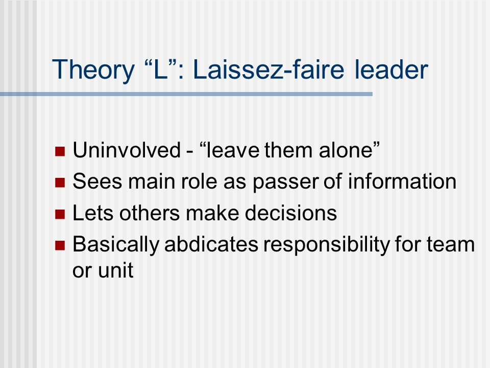 Theory L : Laissez-faire leader