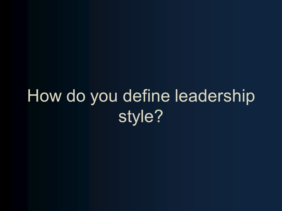 How do you define leadership style