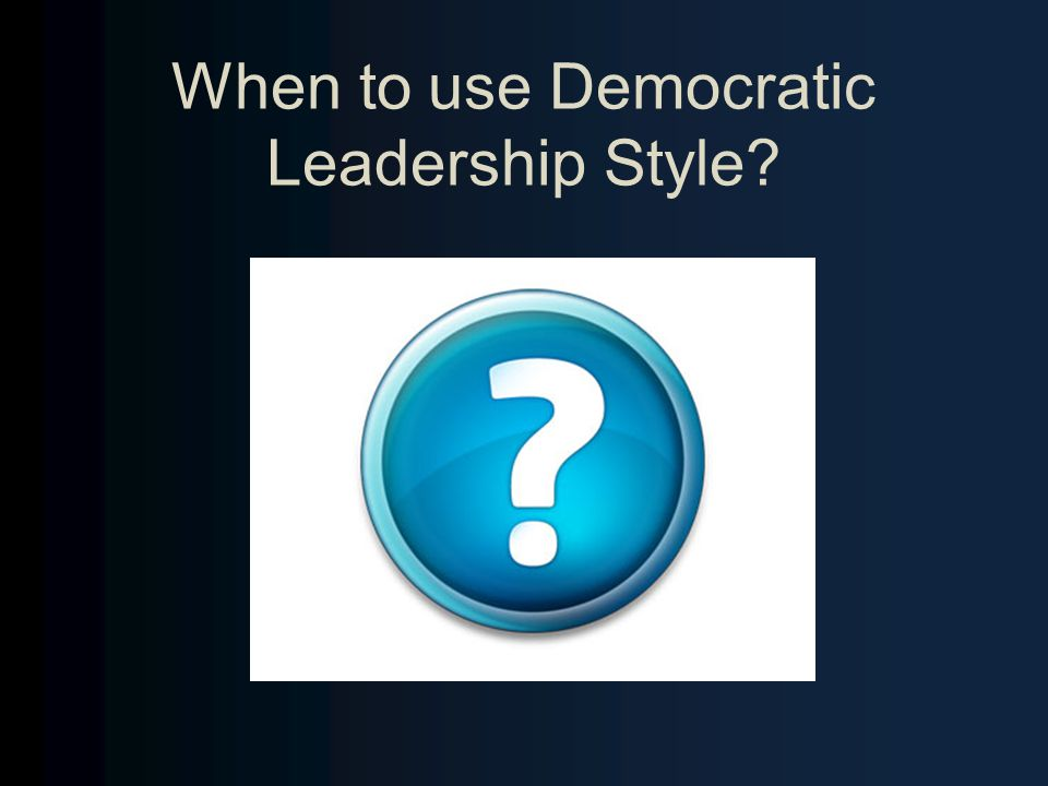 When to use Democratic Leadership Style