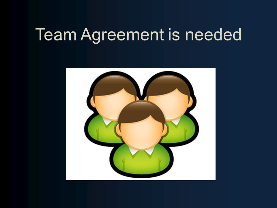 Team Agreement is needed