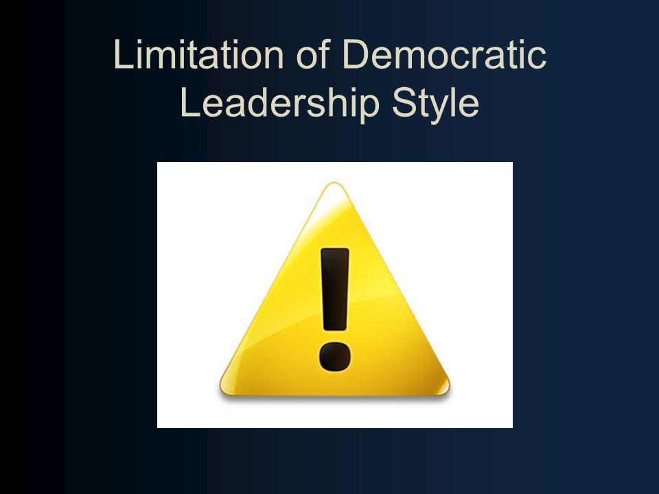 Limitation of Democratic Leadership Style