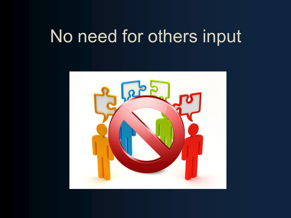 No need for others input