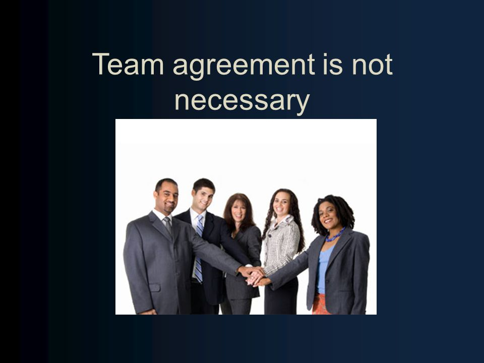 Team agreement is not necessary
