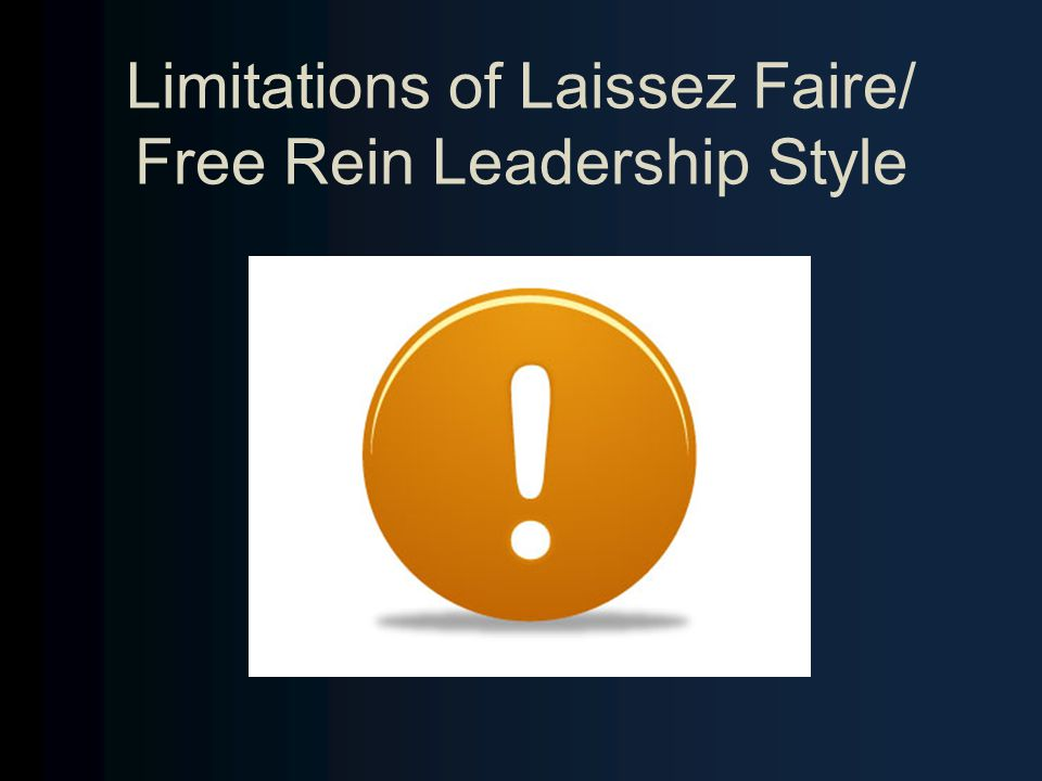 Limitations of Laissez Faire/ Free Rein Leadership Style