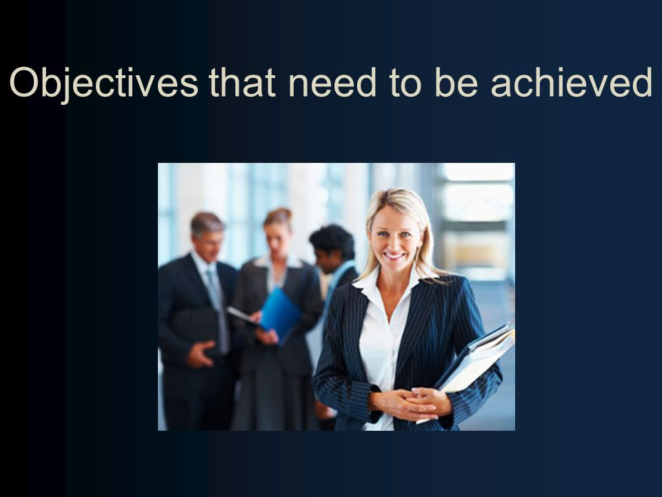 Objectives that need to be achieved