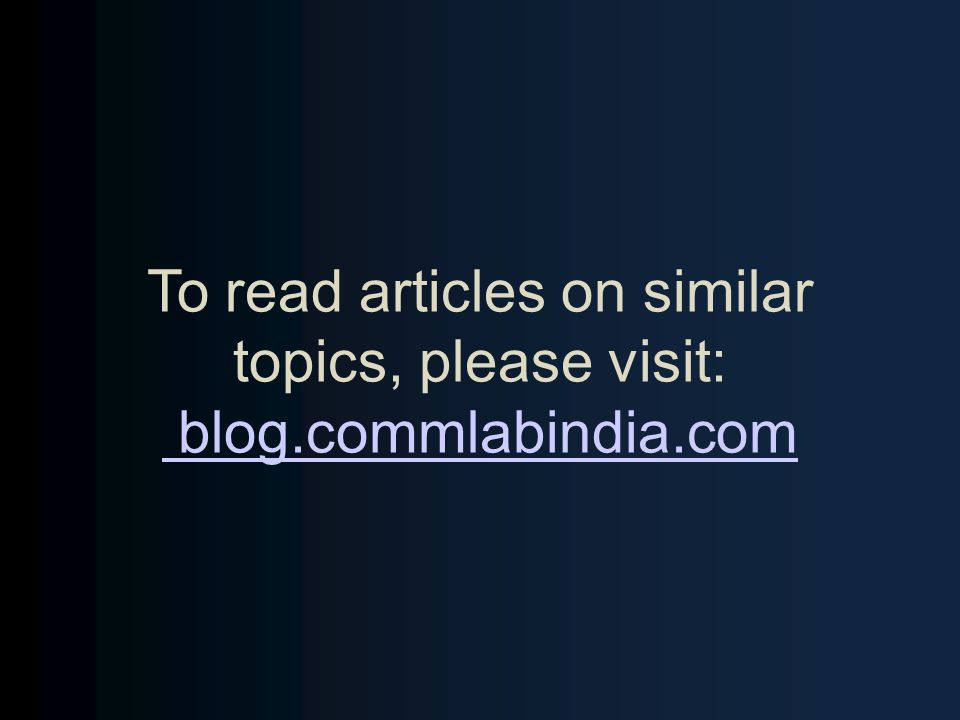 To read articles on similar topics, please visit: blog. commlabindia