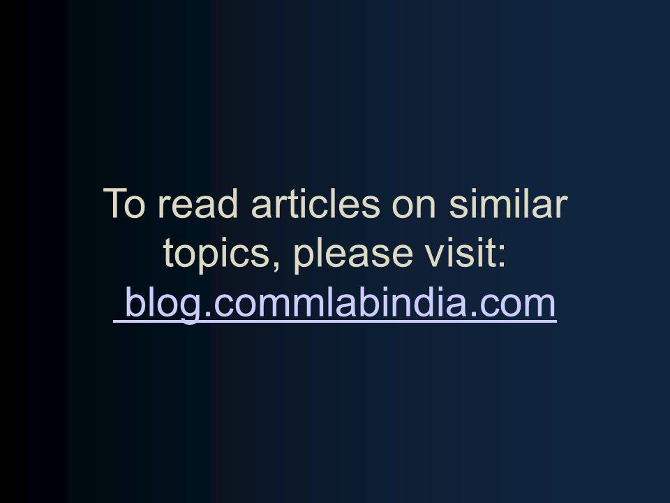 To read articles on similar topics, please visit: blog. commlabindia