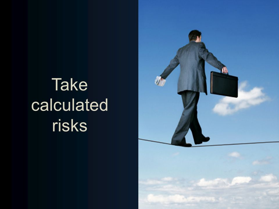 Take calculated risks