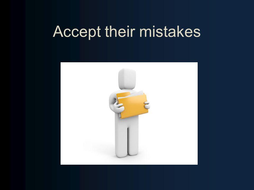 Accept their mistakes
