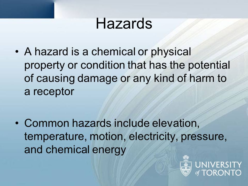 Hazards A hazard is a chemical or physical property or condition that has the potential of causing damage or any kind of harm to a receptor.