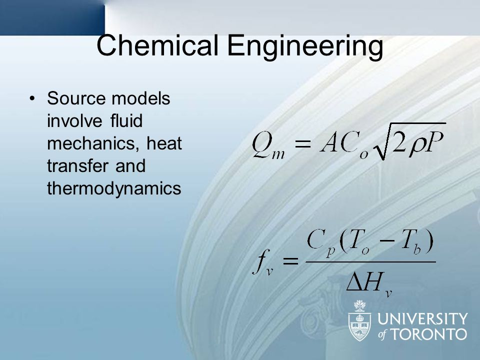 Chemical Engineering Source models involve fluid mechanics, heat transfer and thermodynamics