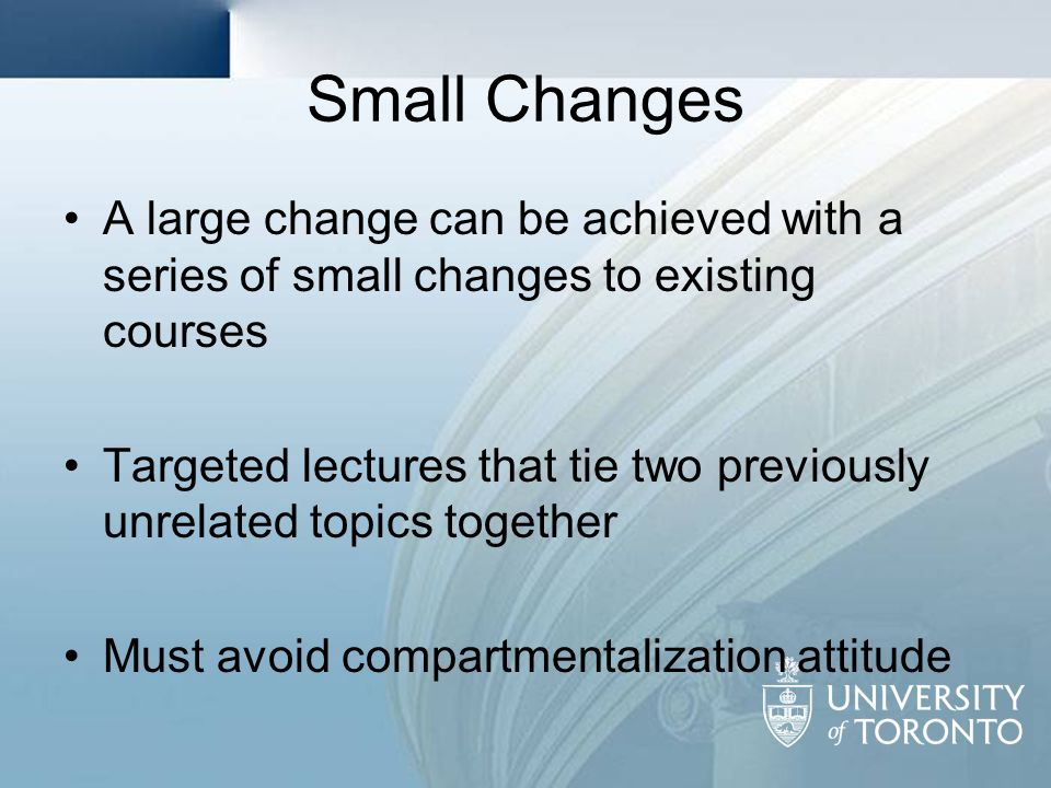 Small Changes A large change can be achieved with a series of small changes to existing courses.