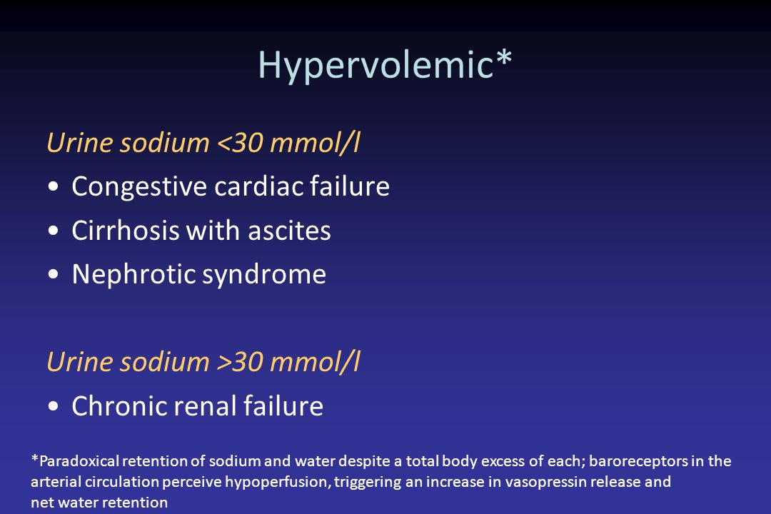 Hypervolemic* Urine sodium <30 mmol/l Congestive cardiac failure