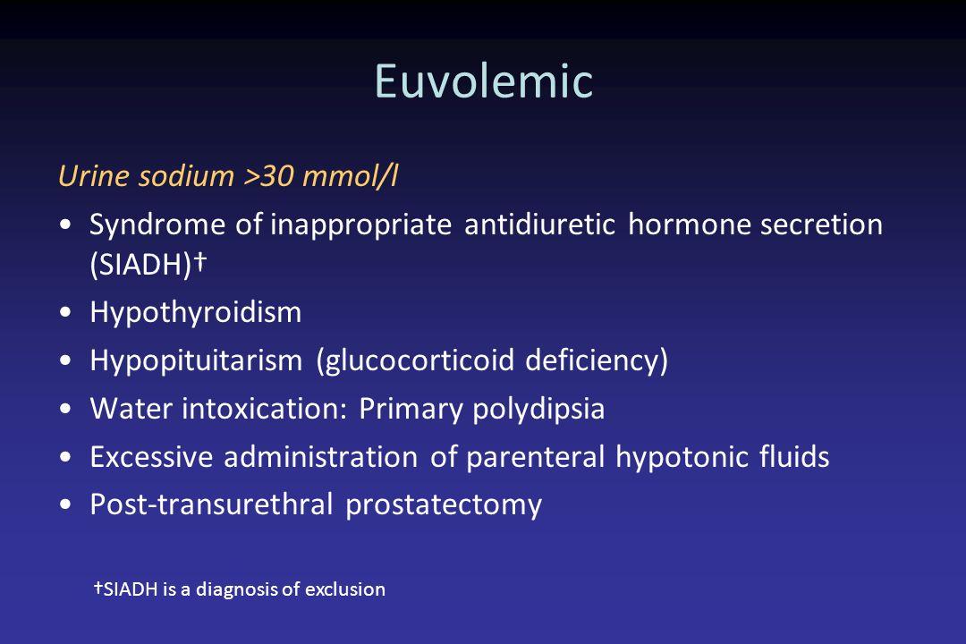 Euvolemic Urine sodium >30 mmol/l