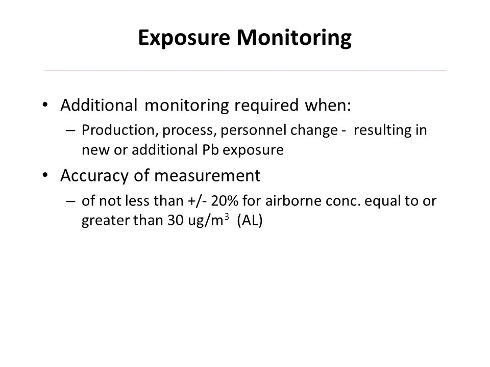 Exposure Monitoring Additional monitoring required when: