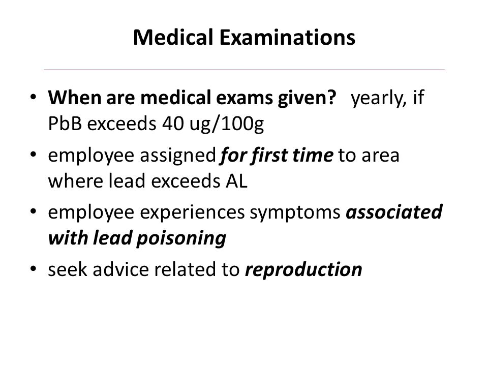 Medical Examinations When are medical exams given yearly, if PbB exceeds 40 ug/100g.