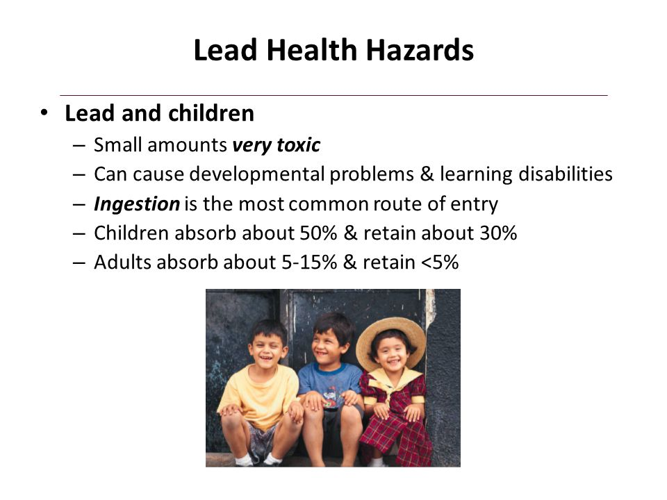 Lead Health Hazards Lead and children Small amounts very toxic
