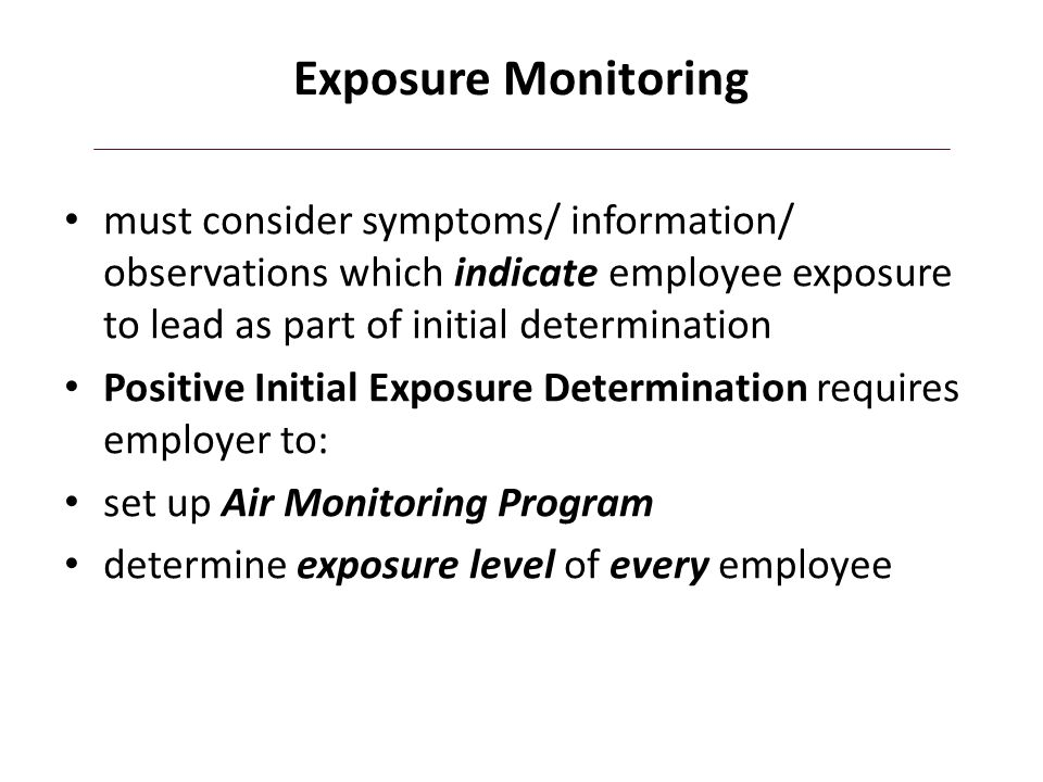 Exposure Monitoring must consider symptoms/ information/ observations which indicate employee exposure to lead as part of initial determination.