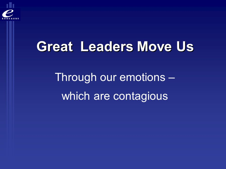 Great Leaders Move Us Through our emotions – which are contagious