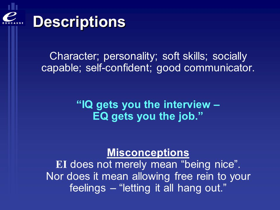 IQ gets you the interview – EQ gets you the job.