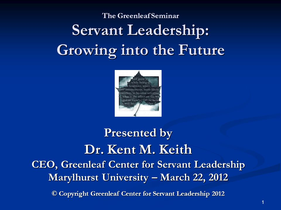 The Greenleaf Seminar Servant Leadership: Growing into the Future