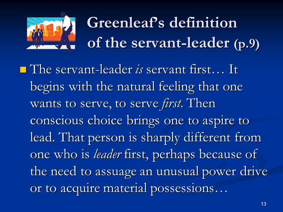 Greenleaf's definition of the servant-leader (p.9)