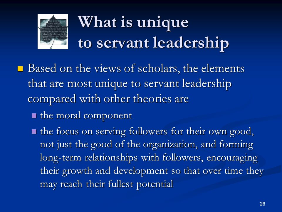 What is unique to servant leadership