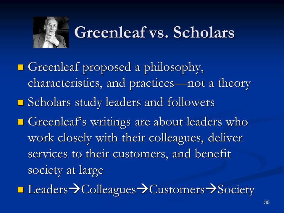 Greenleaf vs. Scholars Greenleaf proposed a philosophy, characteristics, and practices—not a theory.