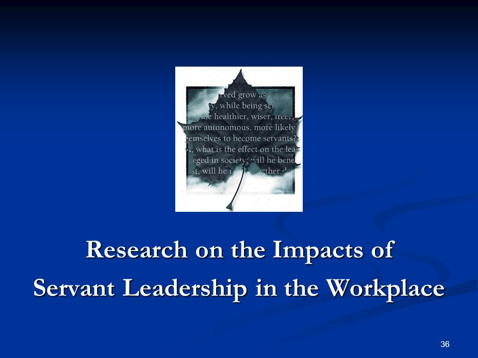 Research on the Impacts of Servant Leadership in the Workplace