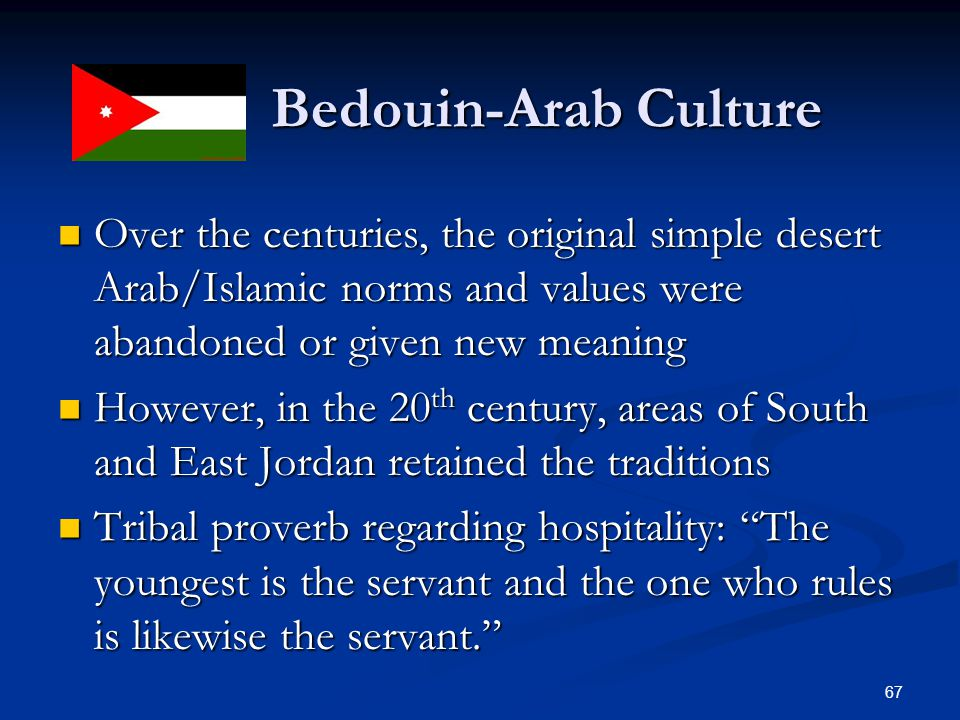Bedouin-Arab Culture Over the centuries, the original simple desert Arab/Islamic norms and values were abandoned or given new meaning.