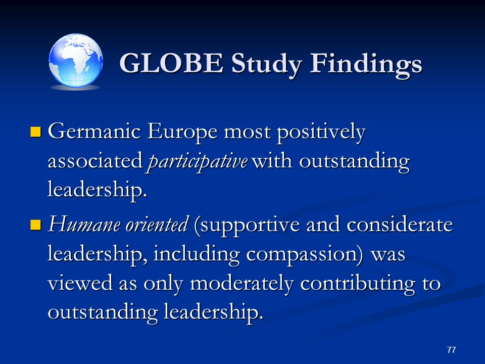 GLOBE Study Findings Germanic Europe most positively associated participative with outstanding leadership.