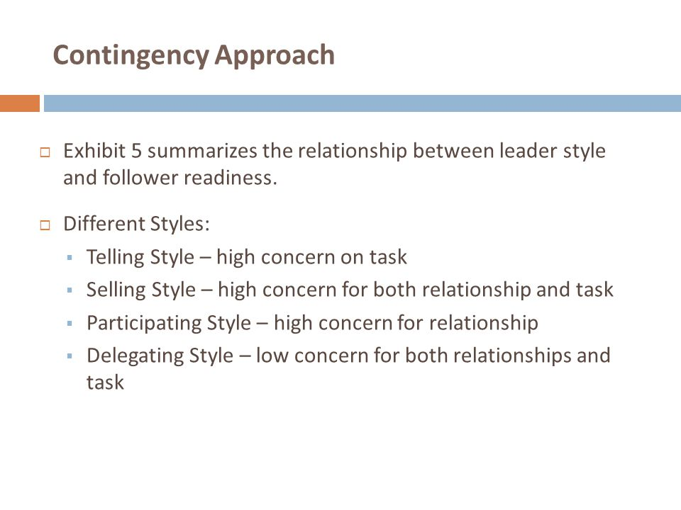 Contingency Approach Exhibit 5 summarizes the relationship between leader style and follower readiness.