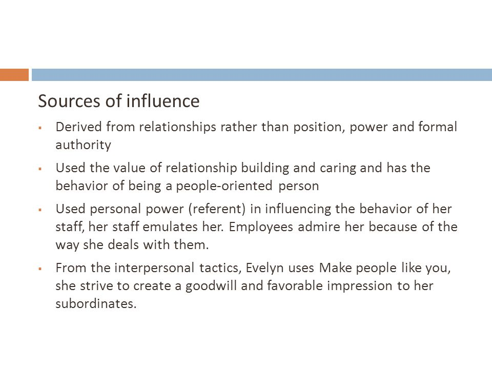 Sources of influence Derived from relationships rather than position, power and formal authority.
