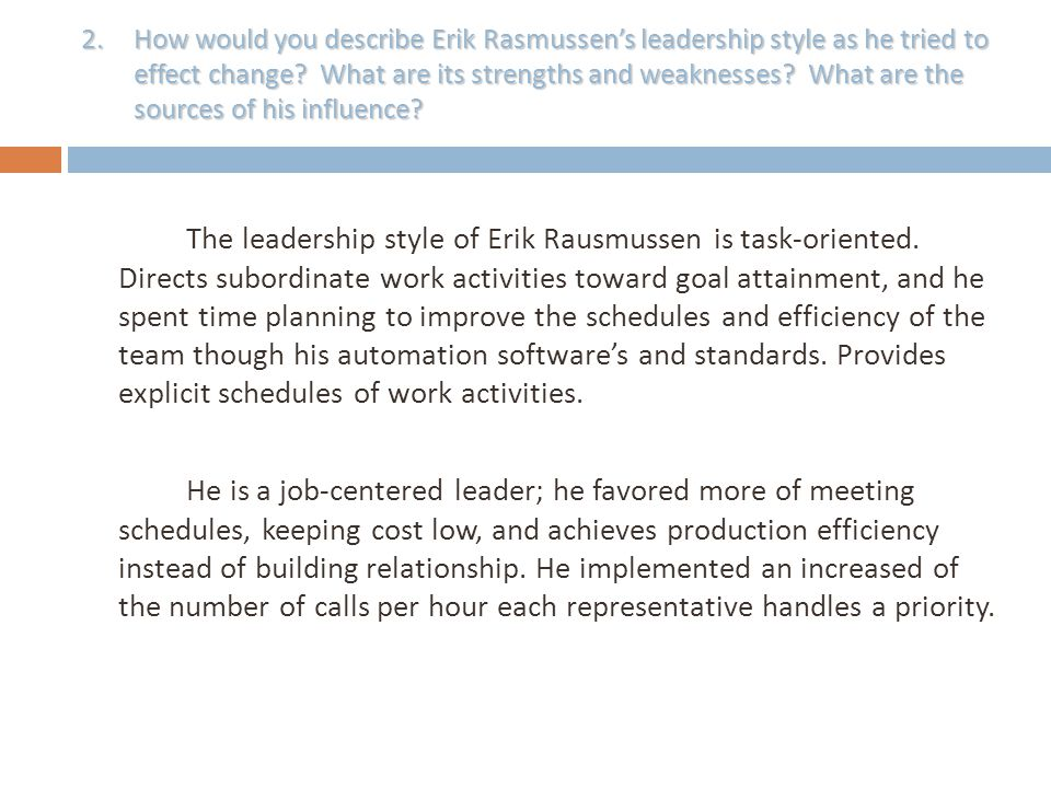 How would you describe Erik Rasmussen's leadership style as he tried to effect change What are its strengths and weaknesses What are the sources of his influence
