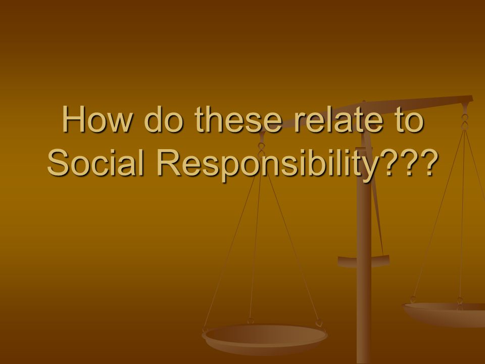 How do these relate to Social Responsibility