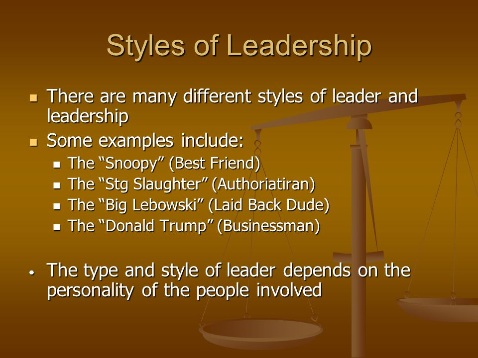 Styles of Leadership There are many different styles of leader and leadership. Some examples include: