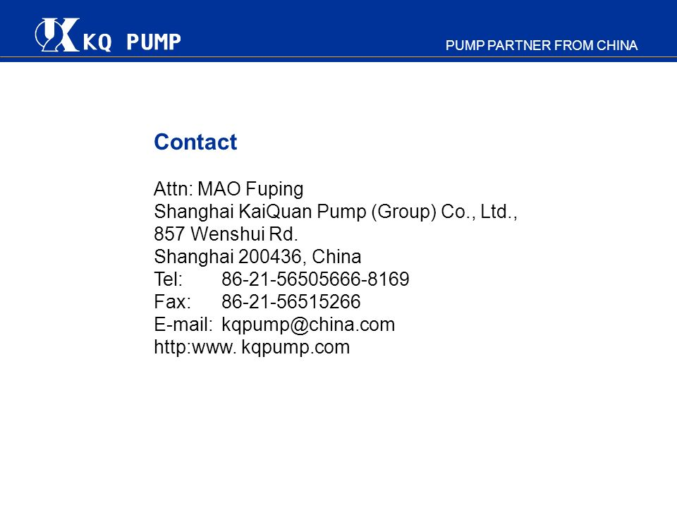 Contact Attn: MAO Fuping Shanghai KaiQuan Pump (Group) Co., Ltd.,