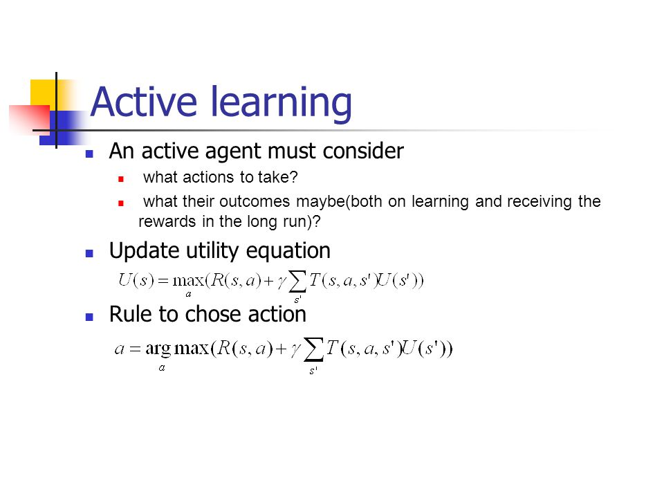Active learning An active agent must consider Update utility equation