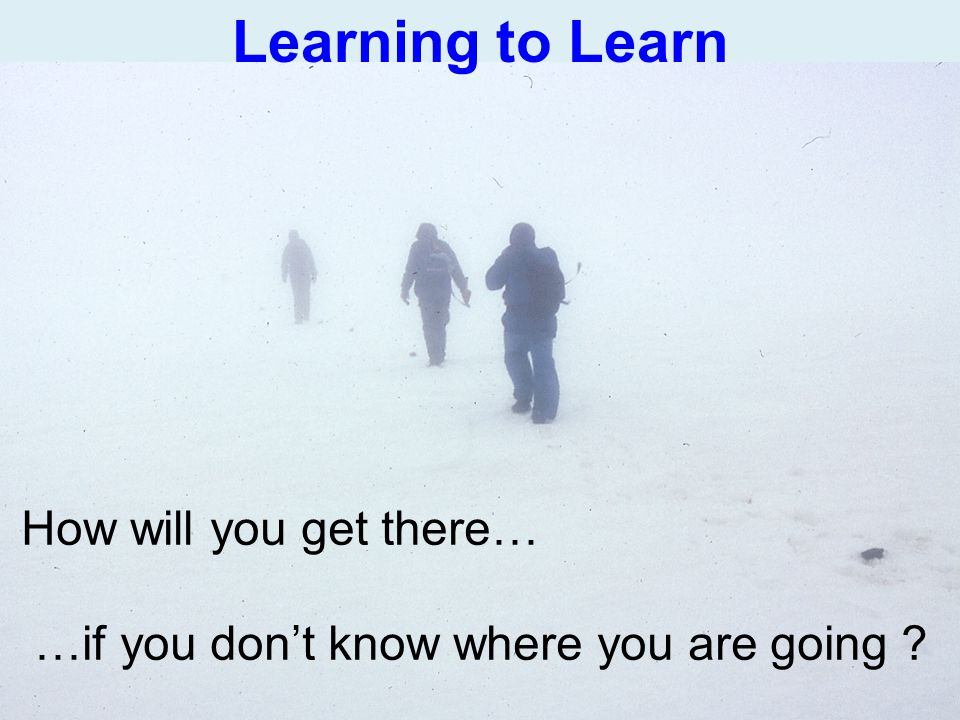 Learning to Learn How will you get there…