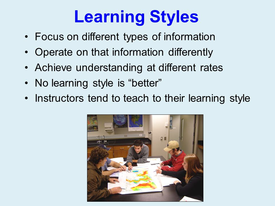 Learning Styles Focus on different types of information
